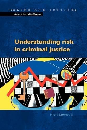 Understanding risk in criminal justice (Crime and Justice)
