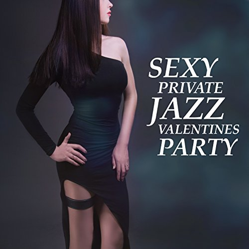 Sexy Private Jazz Valentines Party: Romantic Music, Lounge Ambient, Candlelight Dinner, Valentine's Day, Smooth Jazz