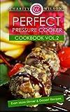 Perfect Pressure Cooker Cookbook: Vol. 2 Even More Dinner &...