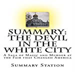 Summary: The Devil in the White City: A Saga of Magic and Murder at the Fair That Changed America |  Summary Station
