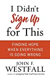 img - for I Didn't Sign Up for This: Finding Hope When Everything Is Going Wrong book / textbook / text book