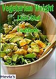 Vegetarian Weight Loss Diet: 101 Delicious, Nutritious, Low Budget, Mouthwatering Vegetarian Weight Loss Diet Cookbook