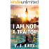I Am Not a Traitor: Anyone can kill. You just have to be stupid enough. A Novel
