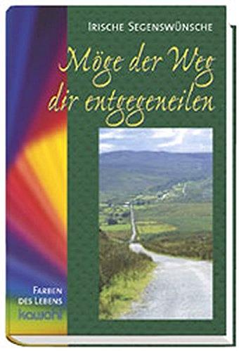 Möge der Weg dir entgegeneilen: Irische Segenswünsche (Farben des Lebens)