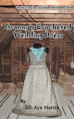 Granny's Crocheted Wedding Dress (Two Old Biddies Mini Mysteries Book 9)