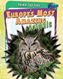 Europe's Most Amazing Animals, Anita Ganeri, 1410930955