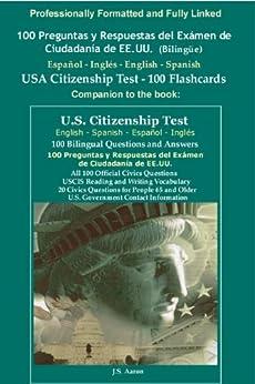 100 Preguntas y Respuestas del Exámen de Ciudadanía de EE.UU. (Bilingüe) Español - Inglés - English - Spanish USA Citizenship Test Questions - 100 Flashcards (Spanish Edition) by [USCIS U.S. Immigration and Naturalization]