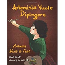 Artemisia Vuole Dipingere - Artemisia Wants to Paint, a Tale about Italian Artist Artemisia Gentileschi (Italian Edition) by Claudia Cerulli (2011-10-12)