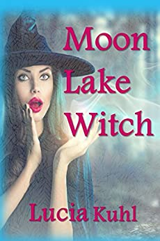 Moon Lake Witch (Moon Lake Cozy Mystery Book 1) by [Kuhl, Lucia]
