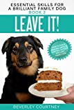 Leave It!: How to teach Amazing Impulse Control to your Brilliant Family Dog (Essential Skills for a Brilliant Family Dog)