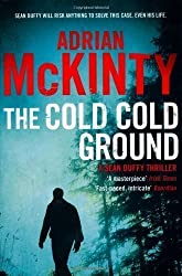 The Cold Cold Ground: Detective Sean Duffy 1 by McKinty, Adrian (2012)