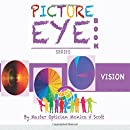 Vision: Picture Eye Book (Eye Book Series) (Volume 4)