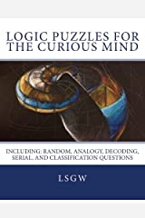 Logic Puzzles for the Curious Mind: including: Random, Analogy, Decoding, Serial, and Classification Questions Paperback