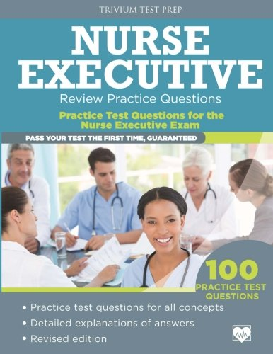 Nurse Executive Review Practice Questions: Practice Test Questions for the Nurse Executive Exam
