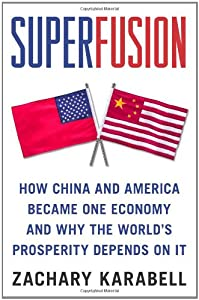 Superfusion: How China and America Became One Economy and Why the World's Prosperity Depends on It from Zachary Karabell