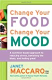 img - for Change Your Food, Change Your Mood: A Nutrition-Based Approach to Reducing Stress, Banishing the Blues, and Feeling Great book / textbook / text book