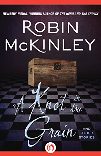 A Knot in the Grain: And Other Stories by [McKinley, Robin]