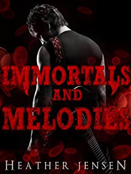 Immortals And Melodies (Blood And Guitars Book 2) by [Jensen, Heather]