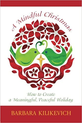 A Mindful Christmas: How to Create a Meaningful, Peaceful Holiday ...