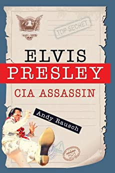 Elvis Presley, CIA Assassin by [Rausch, Andy]