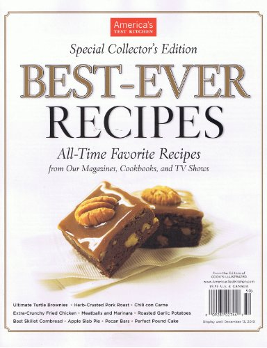America's Test Kitchen Special Collector's Edition Best-ever Recipes (All time favorite Recipes from our Magazines, cookbooks and TV shows)
