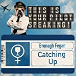 Catching Up: This Is Your Pilot Speaking, An Audible Original Pilot | Bronagh Fegan