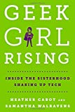 Geek Girl Rising: Inside the Sisterhood Shaking Up Tech