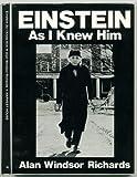 Einstein As I Knew Him, Alan W. Richards, 0895230011