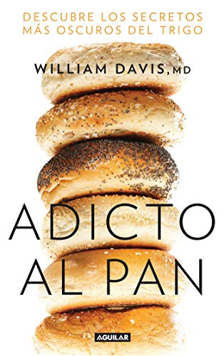 Adicto al pan Descubre los secretos más oscuros del trigo / Wheat Belly  Lose the Wheat, Lose the Weight, and Find Your Path Back to Health  [Davis, William] (Tapa Blanda)