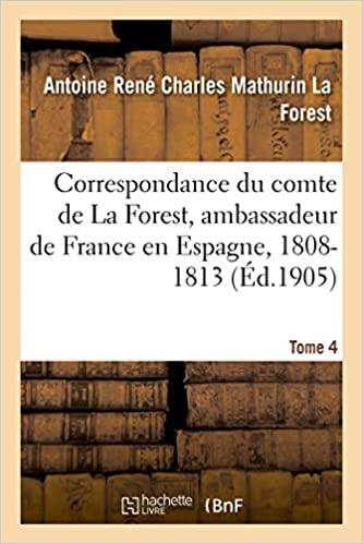 Free a books download in pdf  Correspondance du comte de La Forest, ambassadeur de France en Espagne, 1808-1813. T4 PDF iBook 2013495560