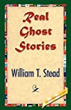 Real Ghost Stories, William T. Stead, 1421843161