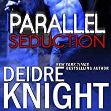 Parallel Seduction: Parallel, Book 3 Audiobook by Deidre Knight Narrated by Joel Richards