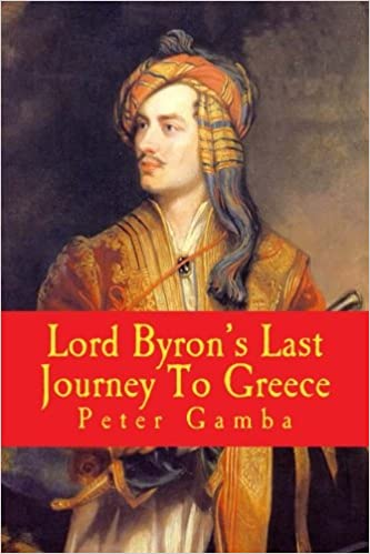 Lord BYRON's Last Journey To Greece: New Edition