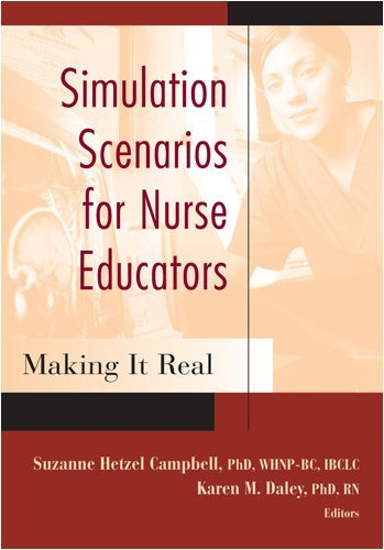 Simulation Scenarios for Nurse Educators: Making it Real (Campbell, Simulation Scenarios for Nursing Educators) Pdf