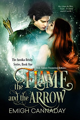 The Flame and the Arrow: Dark Fantasy Paranormal Romance (The Annika Brisby Series Book 1) by [Cannaday, Emigh]