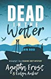 Dead in the Water (Scarlet Cove Seaside Cozy Mystery) by  Agatha Frost in stock, buy online here