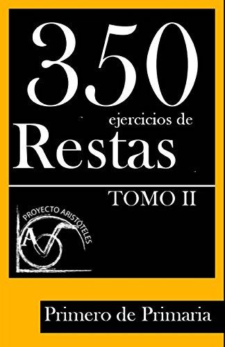 Descargar Libro 350 Ejercicios De Restas Para Primero De Primaria : Volume 2 Proyecto Aristóteles