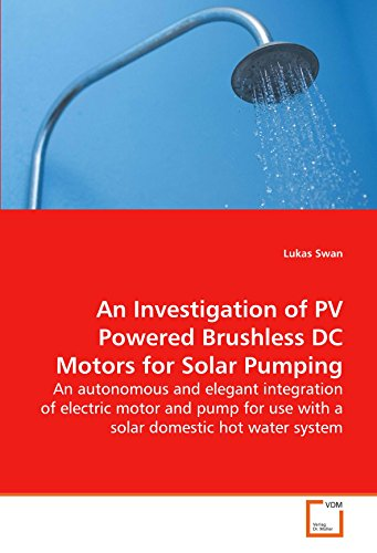 An Investigation of PV Powered Brushless DC Motors for Solar Pumping: An autonomous and elegant integration of electric motor and pump for use with a solar domestic hot water system