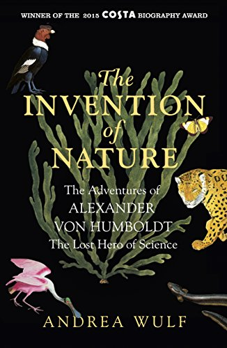 The Invention of Nature: The Adventures of Alexander von Humboldt, the Lost Hero of Science: Costa & Royal Society Prize Winner (English Edition) por [Wulf, Andrea]