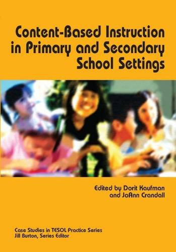 Content-Based Instruction in Primary and Secondary School Settings (Case Studies in TESOL Practice)