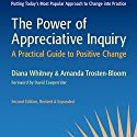 The Power of Appreciative Inquiry: A Practical Guide to Positive Change: BK Business Audiobook by Diana Whitney, Amanda Trosten-Bloom Narrated by Julie Eickhoff