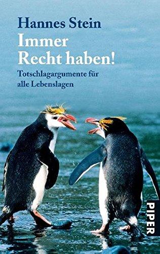 Immer Recht haben!: Totschlagargumente für alle Lebenslagen (Piper Taschenbuch, Band 25428)