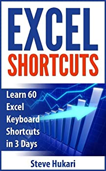 Excel Shortcuts: Learn 60 Excel Keyboard Shortcuts in 3 Days by [Hukari, Steve]