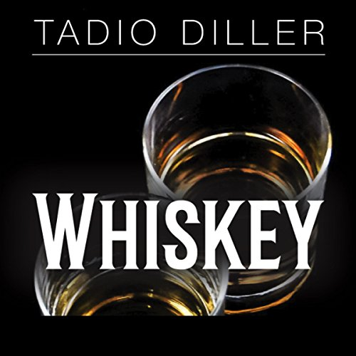Whiskey: A Guide to the Most Common Whiskeys, and How to Know the Difference between the Good, Bad and the Ugly (Worlds Most Loved Drinks) by Tadio Diller