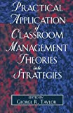 Practical Application of Classroom Management Theories into Strategies, George R. Taylor, 0761827307
