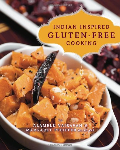 Indian Inspired Gluten-Free Cooking by Alamelu Vairavan, Margaret Pfeiffer