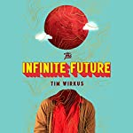 The Infinite Future: A Novel | Tim Wirkus