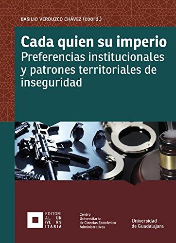 Descargar Libro Cada Quien Su Imperio: Preferencias Institucionales Y Patrones Territoriales De Inseguridad Basilio Verduzco Chávez