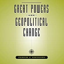 Great Powers and Geopolitical Change Audiobook by Jakub J. Grygiel Narrated by C. James Moore