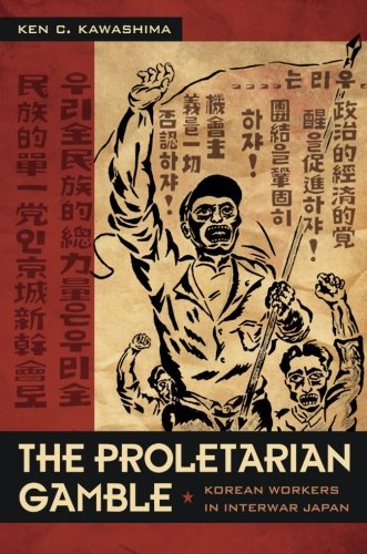 The Proletarian Gamble: Korean Workers in Interwar Japan (Asia-Pacific: Culture, Politics, and Society) pdf epub